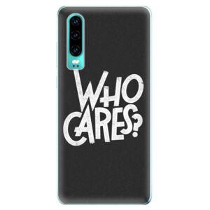 Odolné silikonové pouzdro iSaprio - Who Cares - Huawei P30