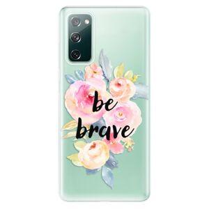 Odolné silikonové pouzdro iSaprio - Be Brave - Samsung Galaxy S20 FE